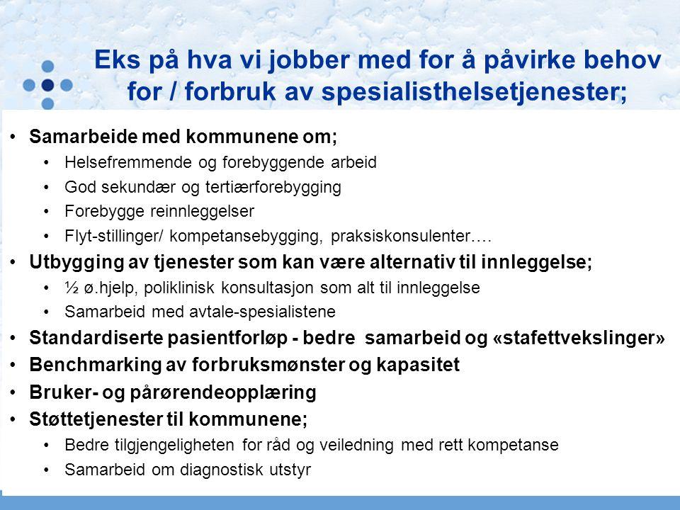 Eks på hva vi jobber med for å påvirke behov for / forbruk av spesialisthelsetjenester; Samarbeide med kommunene om; Helsefremmende og forebyggende ar