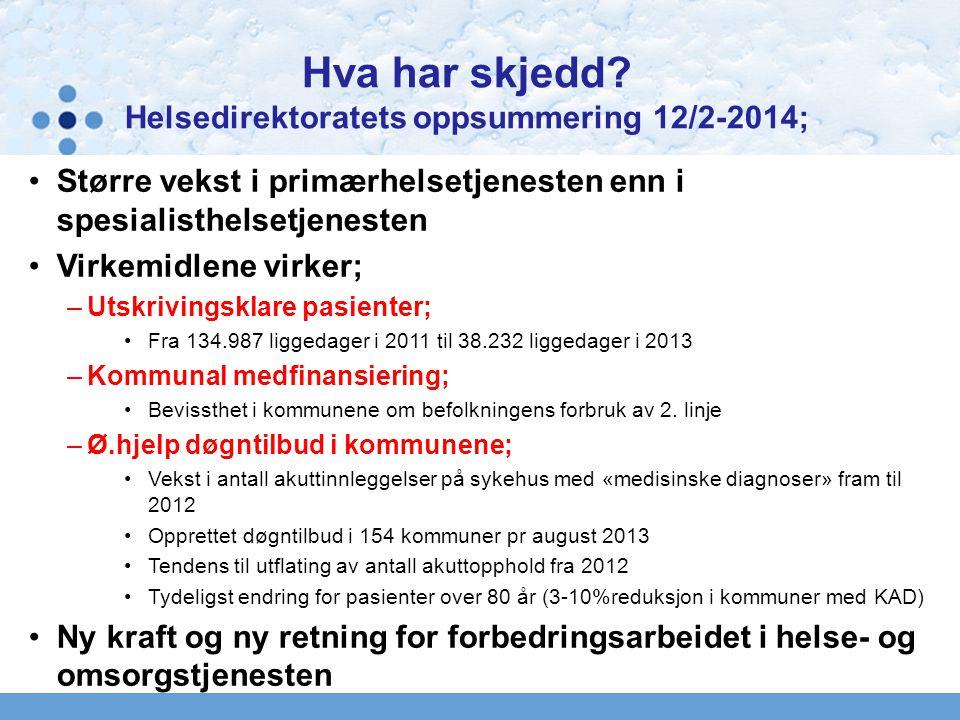 Hva har skjedd? Helsedirektoratets oppsummering 12/2-2014; Større vekst i primærhelsetjenesten enn i spesialisthelsetjenesten Virkemidlene virker; –Ut