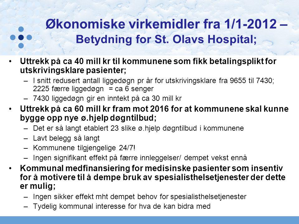 Økonomiske virkemidler fra 1/1-2012 – Betydning for St. Olavs Hospital; Uttrekk på ca 40 mill kr til kommunene som fikk betalingsplikt for utskrivings