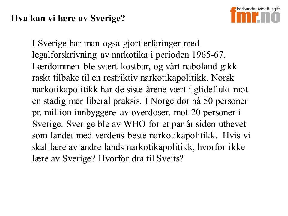 Hva kan vi lære av Sverige? I Sverige har man også gjort erfaringer med legalforskrivning av narkotika i perioden 1965-67. Lærdommen ble svært kostbar
