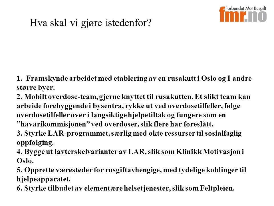 1. Framskynde arbeidet med etablering av en rusakutt i Oslo og I andre større byer. 2. Mobilt overdose-team, gjerne knyttet til rusakutten. Et slikt t