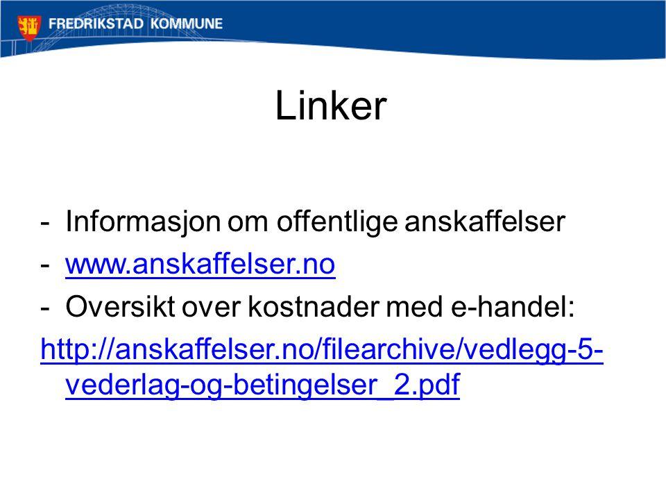 Linker -Informasjon om offentlige anskaffelser -www.anskaffelser.nowww.anskaffelser.no -Oversikt over kostnader med e-handel: http://anskaffelser.no/f