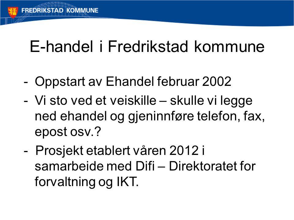 E-handel i Fredrikstad kommune -Oppstart av Ehandel februar 2002 -Vi sto ved et veiskille – skulle vi legge ned ehandel og gjeninnføre telefon, fax, e