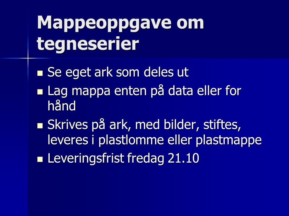 Mappeoppgave om tegneserier Se eget ark som deles ut Se eget ark som deles ut Lag mappa enten på data eller for hånd Lag mappa enten på data eller for