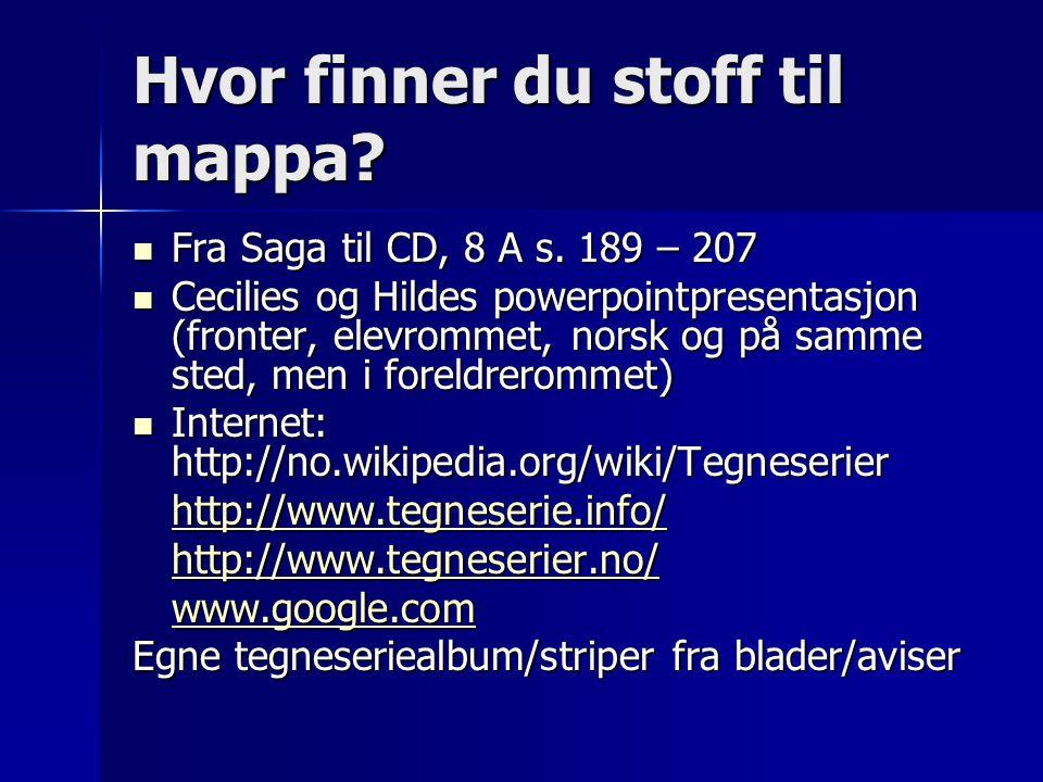 Hvor finner du stoff til mappa? Fra Saga til CD, 8 A s. 189 – 207 Fra Saga til CD, 8 A s. 189 – 207 Cecilies og Hildes powerpointpresentasjon (fronter