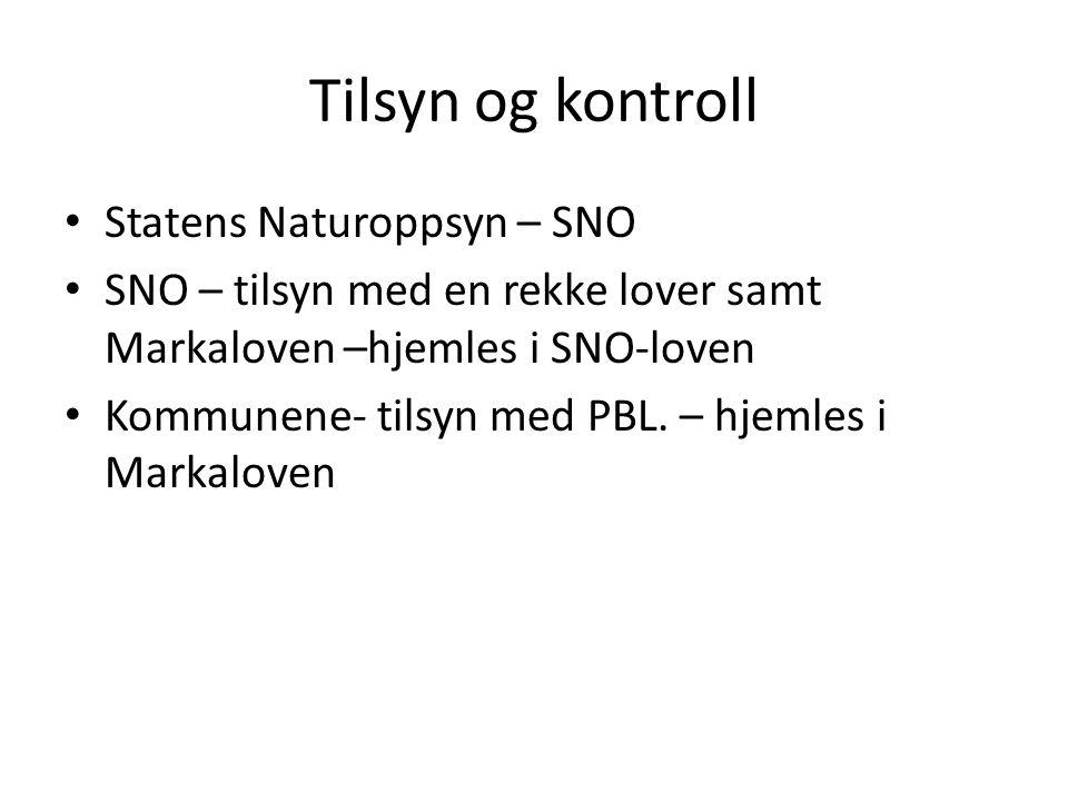 Tilsyn og kontroll Statens Naturoppsyn – SNO SNO – tilsyn med en rekke lover samt Markaloven –hjemles i SNO-loven Kommunene- tilsyn med PBL.