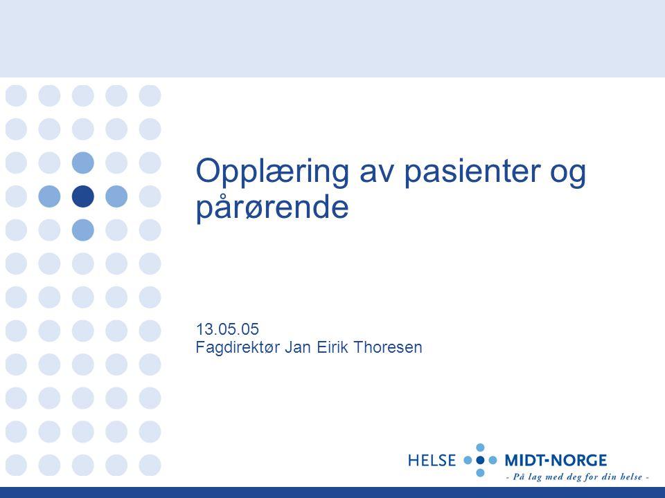 Opplæring av pasienter og pårørende 13.05.05 Fagdirektør Jan Eirik Thoresen