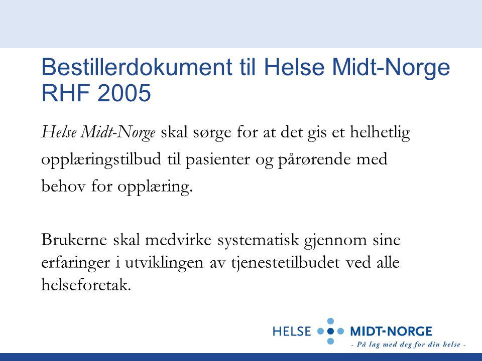 Bestillerdokument til Helse Midt-Norge RHF 2005 Helse Midt-Norge skal sørge for at det gis et helhetlig opplæringstilbud til pasienter og pårørende med behov for opplæring.