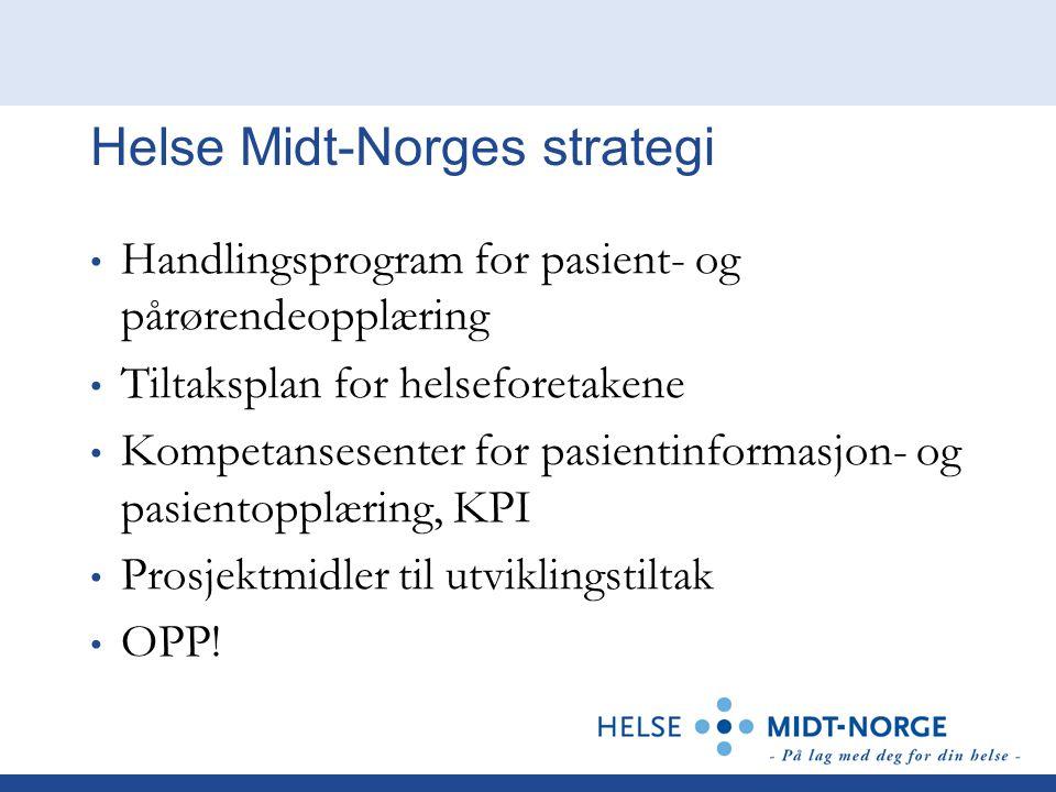 Helse Midt-Norges strategi Handlingsprogram for pasient- og pårørendeopplæring Tiltaksplan for helseforetakene Kompetansesenter for pasientinformasjon- og pasientopplæring, KPI Prosjektmidler til utviklingstiltak OPP!