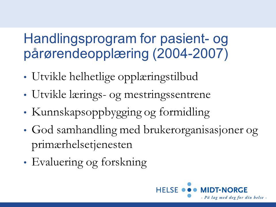 Handlingsprogram for pasient- og pårørendeopplæring (2004-2007) Utvikle helhetlige opplæringstilbud Utvikle lærings- og mestringssentrene Kunnskapsopp