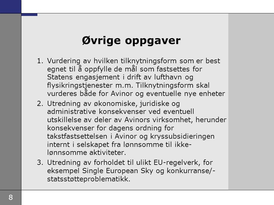 8 Øvrige oppgaver 1.Vurdering av hvilken tilknytningsform som er best egnet til å oppfylle de mål som fastsettes for Statens engasjement i drift av lufthavn og flysikringstjenester m.m.