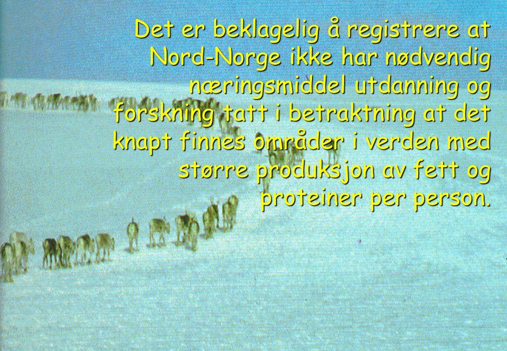 Det er beklagelig å registrere at Nord-Norge ikke har nødvendig næringsmiddel utdanning og forskning tatt i betraktning at det knapt finnes områder i verden med større produksjon av fett og proteiner per person.