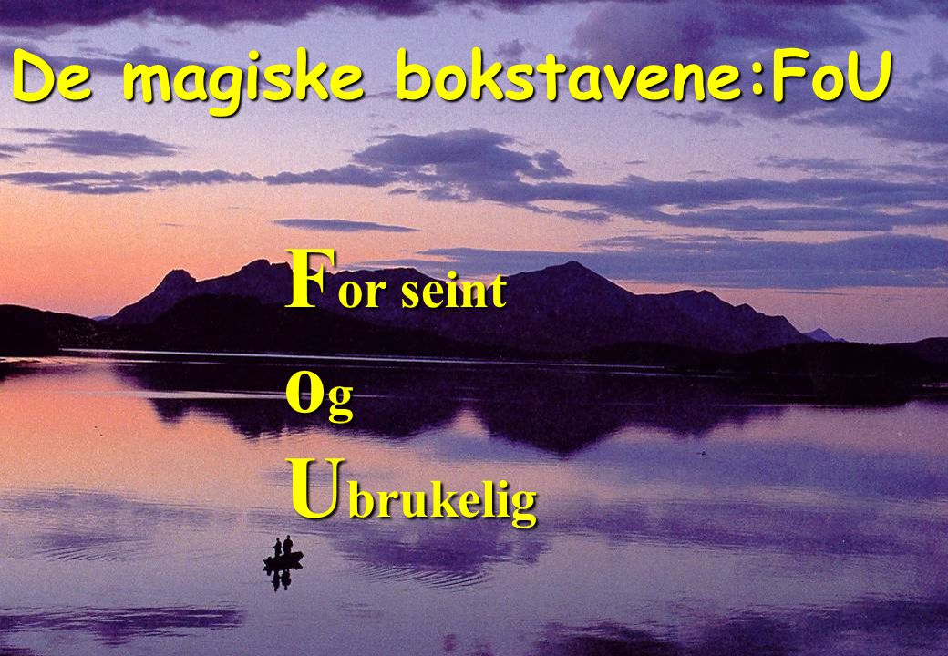 De magiske bokstavene:FoU F or seint o g U brukelig