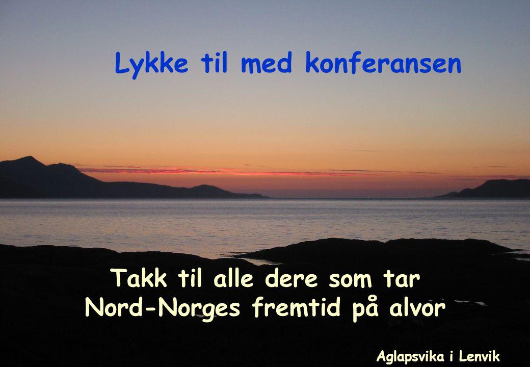 Takk til alle dere som tar Nord-Norges fremtid på alvor Lykke til med konferansen Aglapsvika i Lenvik