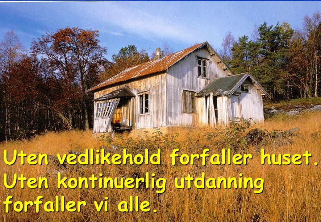 Uten vedlikehold forfaller huset. Uten kontinuerlig utdanning forfaller vi alle.