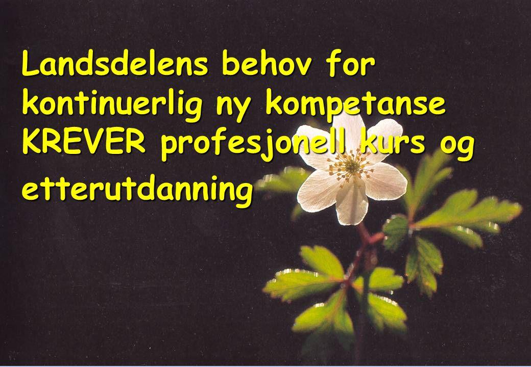 Landsdelens behov for kontinuerlig ny kompetanse KREVER profesjonell kurs og etterutdanning