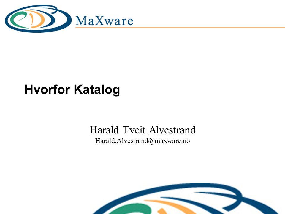 Hvorfor Katalog Harald Tveit Alvestrand Harald.Alvestrand@maxware.no