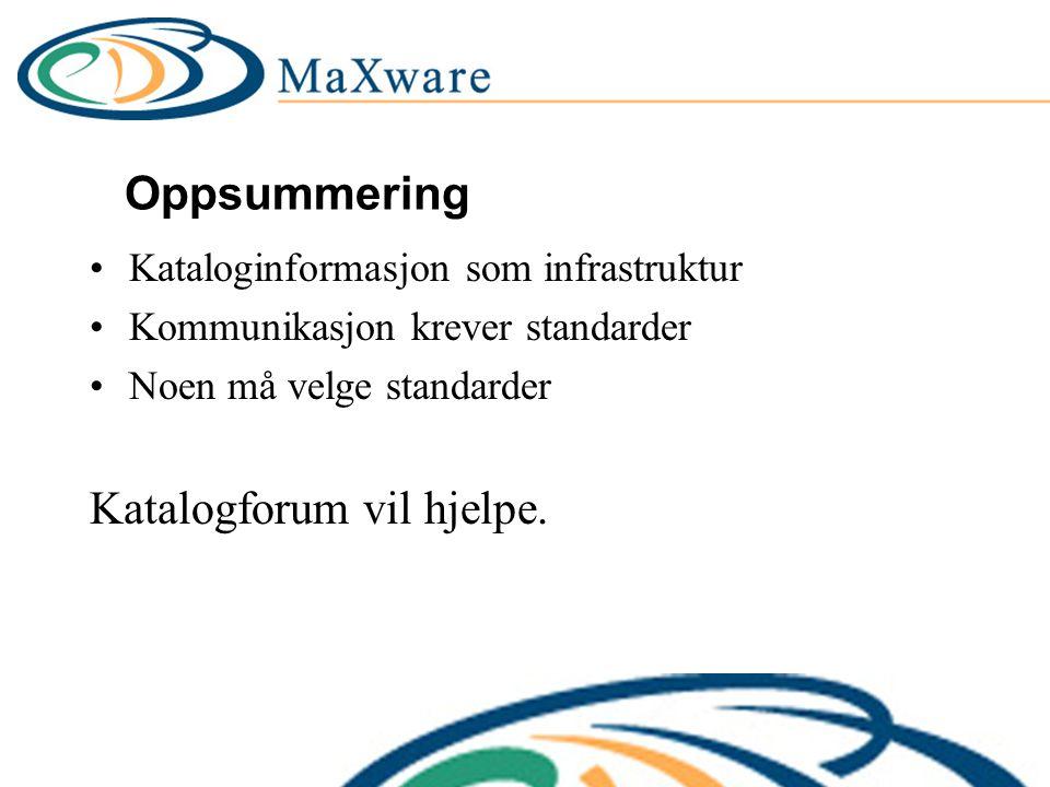 Oppsummering Kataloginformasjon som infrastruktur Kommunikasjon krever standarder Noen må velge standarder Katalogforum vil hjelpe.