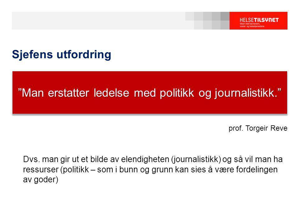 prof. Torgeir Reve Dvs. man gir ut et bilde av elendigheten (journalistikk) og så vil man ha ressurser (politikk – som i bunn og grunn kan sies å være