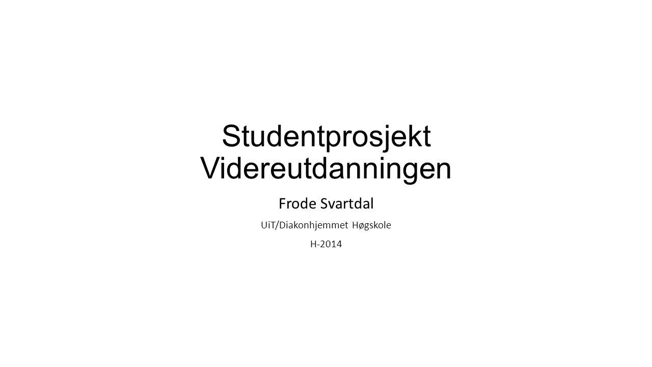 Studentprosjekt Videreutdanningen Frode Svartdal UiT/Diakonhjemmet Høgskole H-2014