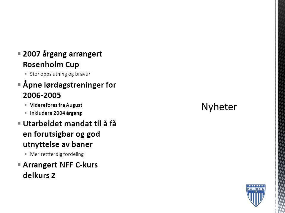  2007 årgang arrangert Rosenholm Cup  Stor oppslutning og bravur  Åpne lørdagstreninger for 2006-2005  Videreføres fra August  Inkludere 2004 årg