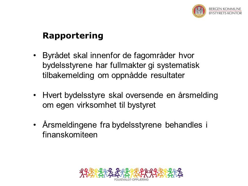 Rapportering Byrådet skal innenfor de fagområder hvor bydelsstyrene har fullmakter gi systematisk tilbakemelding om oppnådde resultater Hvert bydelsstyre skal oversende en årsmelding om egen virksomhet til bystyret Årsmeldingene fra bydelsstyrene behandles i finanskomiteen