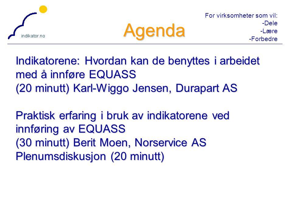 For virksomheter som vil: -Dele -Lære -Forbedre 2 Indikatorene: Hvordan kan de benyttes i arbeidet med å innføre EQUASS (20 minutt) Karl-Wiggo Jensen,