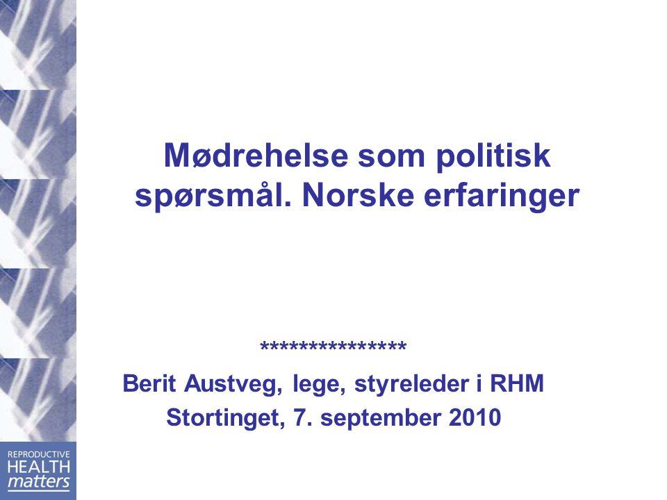 Mødrehelse som politisk spørsmål. Norske erfaringer *************** Berit Austveg, lege, styreleder i RHM Stortinget, 7. september 2010