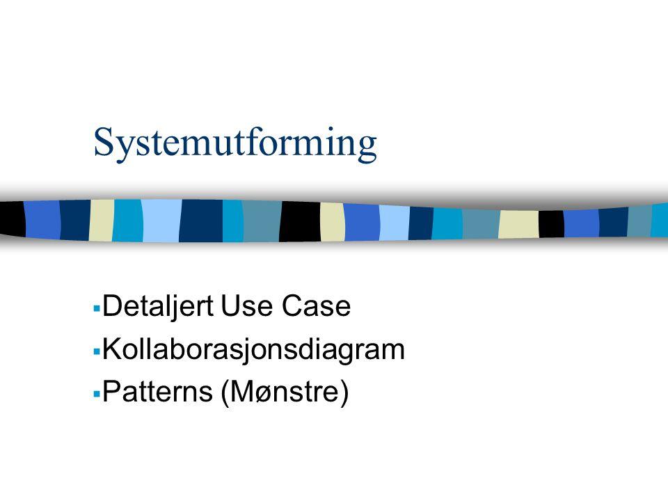 Systemutforming  Detaljert Use Case  Kollaborasjonsdiagram  Patterns (Mønstre)