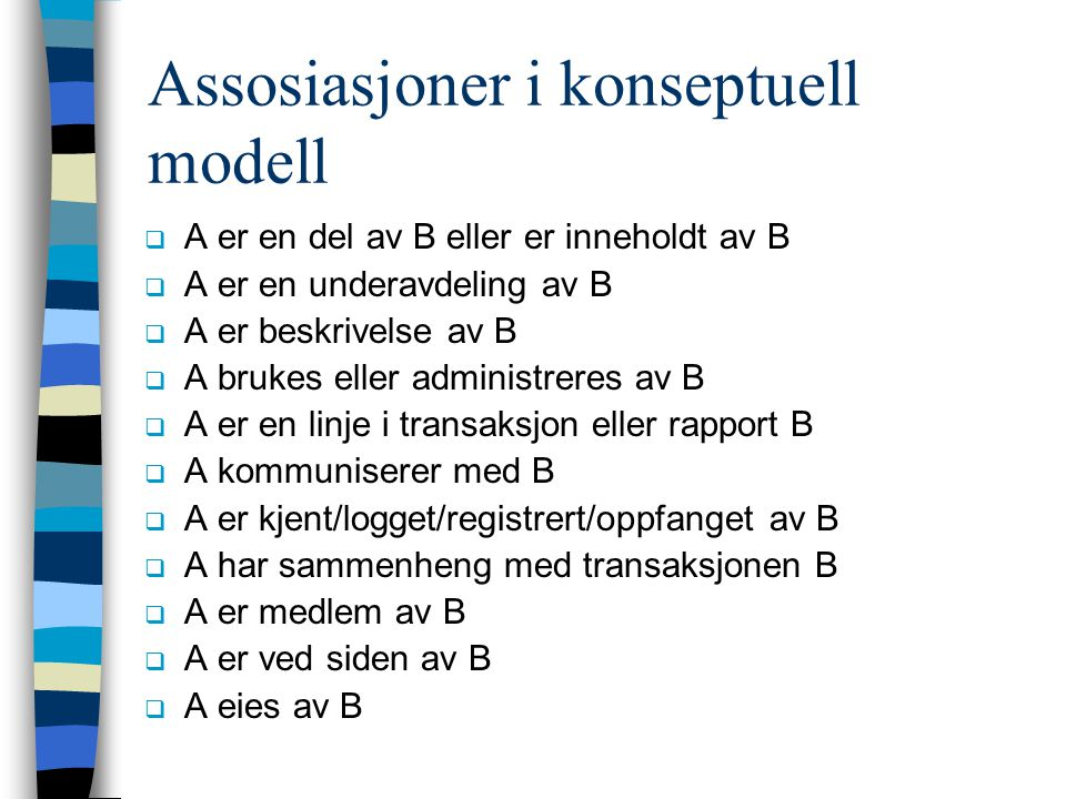 Assosiasjoner i konseptuell modell  A er en del av B eller er inneholdt av B  A er en underavdeling av B  A er beskrivelse av B  A brukes eller ad