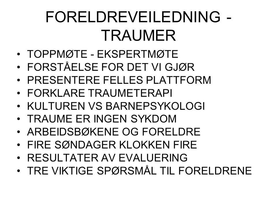 FORELDREVEILEDNING - TRAUMER TOPPMØTE - EKSPERTMØTE FORSTÅELSE FOR DET VI GJØR PRESENTERE FELLES PLATTFORM FORKLARE TRAUMETERAPI KULTUREN VS BARNEPSYK