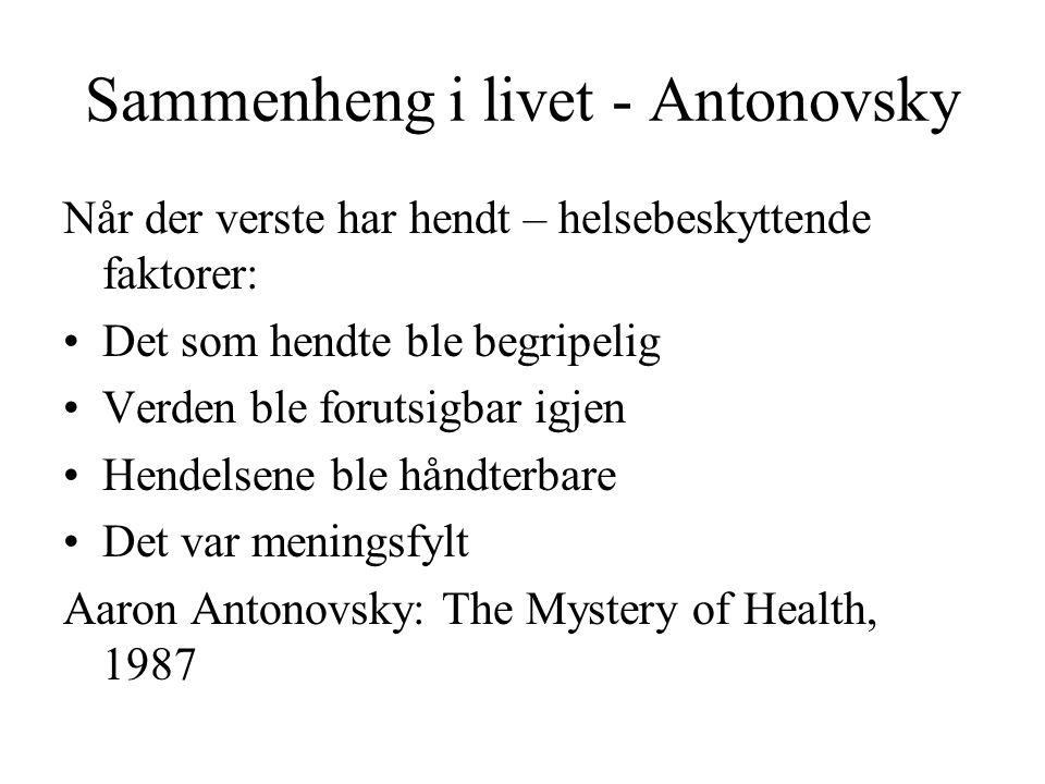 Sammenheng i livet - Antonovsky Når der verste har hendt – helsebeskyttende faktorer: Det som hendte ble begripelig Verden ble forutsigbar igjen Hende