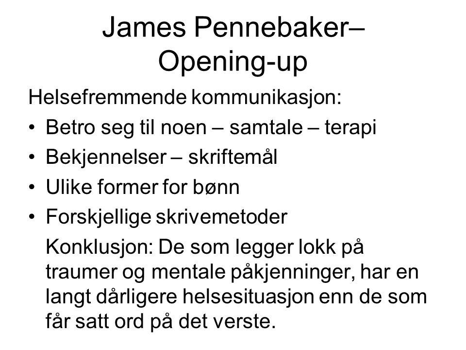 James Pennebaker– Opening-up Helsefremmende kommunikasjon: Betro seg til noen – samtale – terapi Bekjennelser – skriftemål Ulike former for bønn Forsk