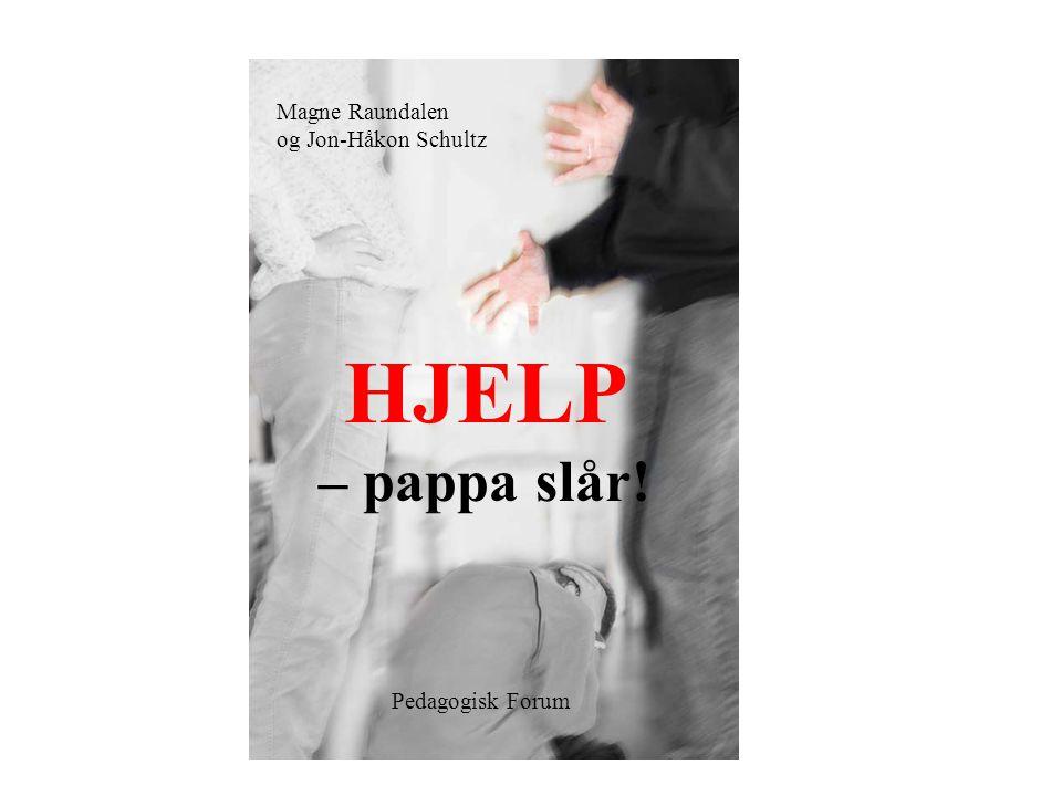 HJELP – pappa slår! Magne Raundalen og Jon-Håkon Schultz Pedagogisk Forum