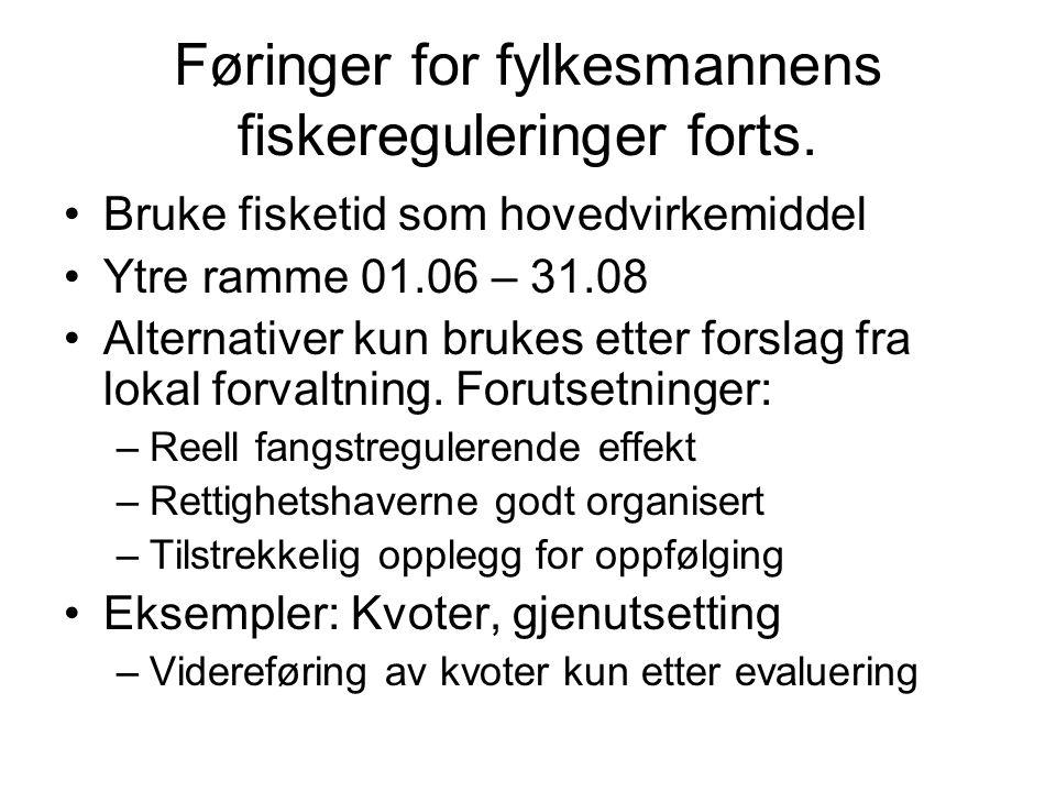 Føringer for fylkesmannens fiskereguleringer forts. Bruke fisketid som hovedvirkemiddel Ytre ramme 01.06 – 31.08 Alternativer kun brukes etter forslag