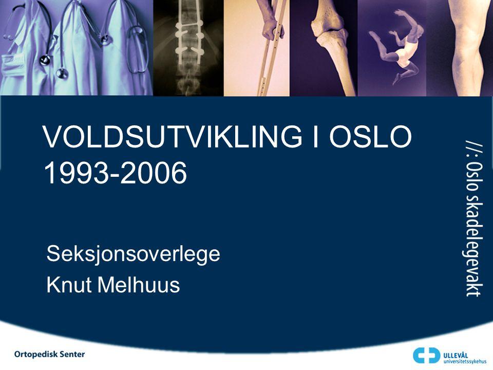 VOLDSUTVIKLING I OSLO 1993-2006 Seksjonsoverlege Knut Melhuus