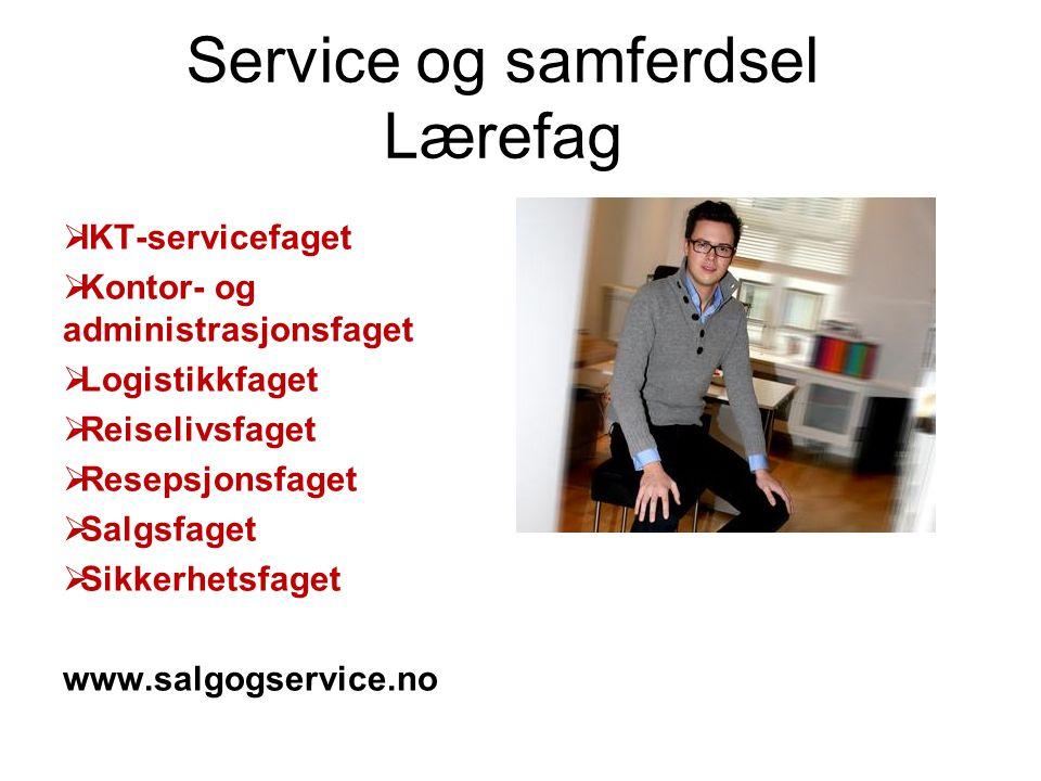 Service og samferdsel Lærefag  IKT-servicefaget  Kontor- og administrasjonsfaget  Logistikkfaget  Reiselivsfaget  Resepsjonsfaget  Salgsfaget 