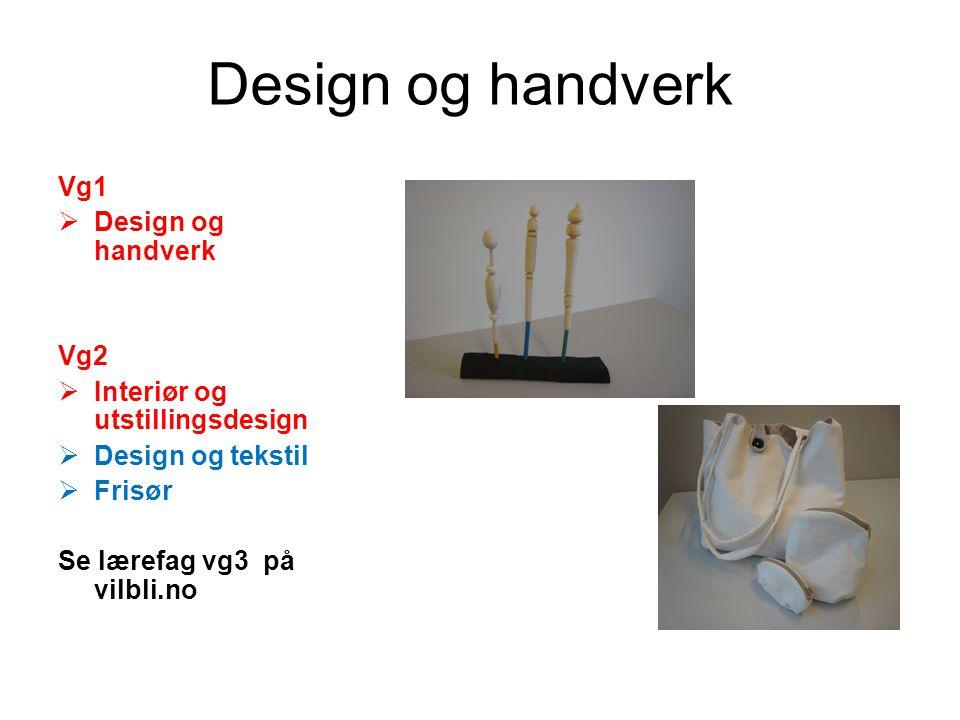 Design og handverk Vg1  Design og handverk Vg2  Interiør og utstillingsdesign  Design og tekstil  Frisør Se lærefag vg3 på vilbli.no