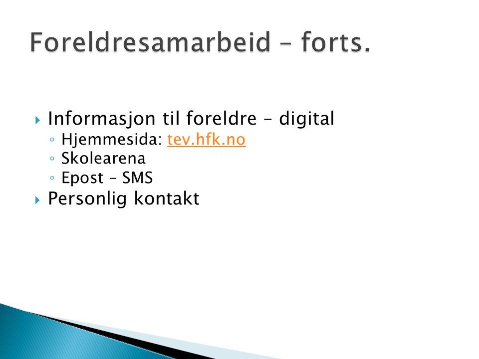  Informasjon til foreldre – digital ◦ Hjemmesida: tev.hfk.notev.hfk.no ◦ Skolearena ◦ Epost – SMS  Personlig kontakt