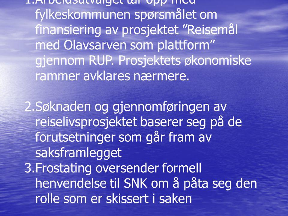 Innstilling til vedtak: 1.Arbeidsutvalget tar opp med fylkeskommunen spørsmålet om finansiering av prosjektet Reisemål med Olavsarven som plattform gjennom RUP.