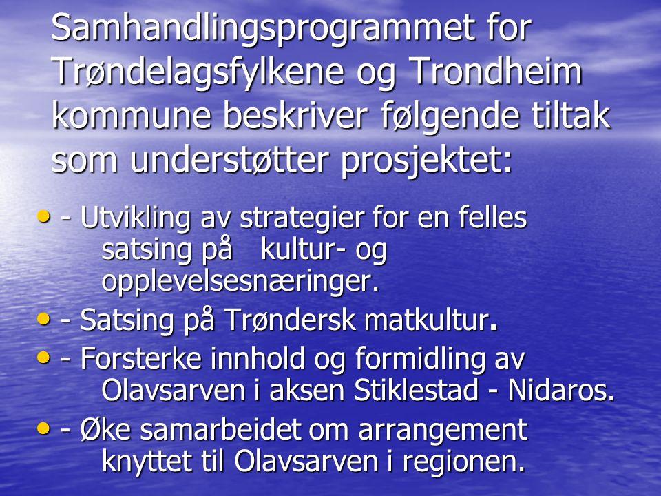 Samhandlingsprogrammet for Trøndelagsfylkene og Trondheim kommune beskriver følgende tiltak som understøtter prosjektet: - Utvikling av strategier for en felles satsing på kultur- og opplevelsesnæringer.