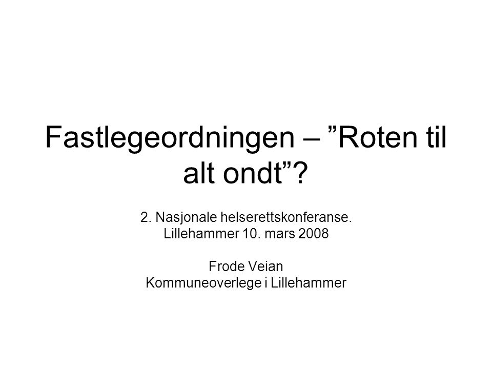 """Fastlegeordningen – """"Roten til alt ondt""""? 2. Nasjonale helserettskonferanse. Lillehammer 10. mars 2008 Frode Veian Kommuneoverlege i Lillehammer"""