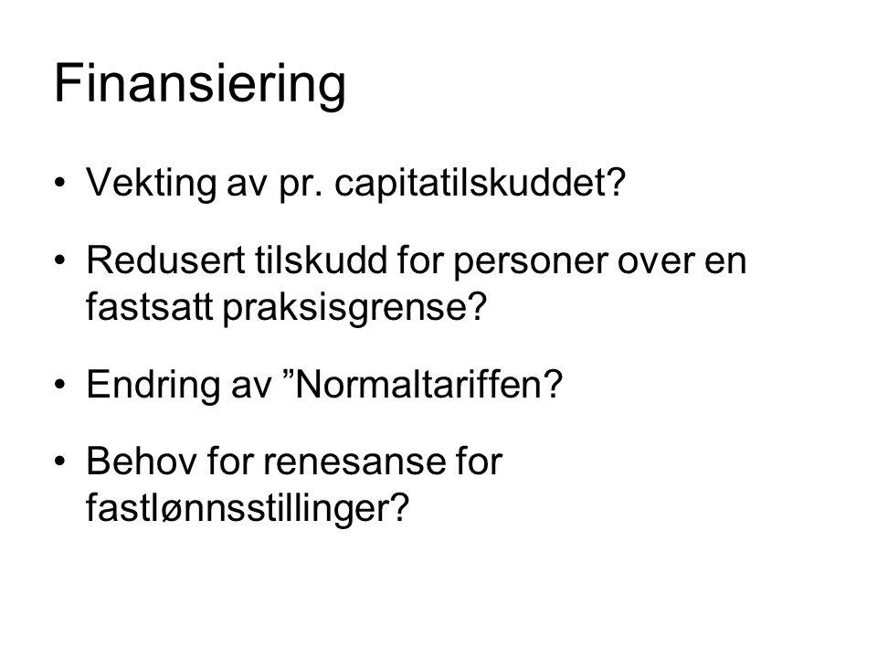 """Finansiering Vekting av pr. capitatilskuddet? Redusert tilskudd for personer over en fastsatt praksisgrense? Endring av """"Normaltariffen? Behov for ren"""