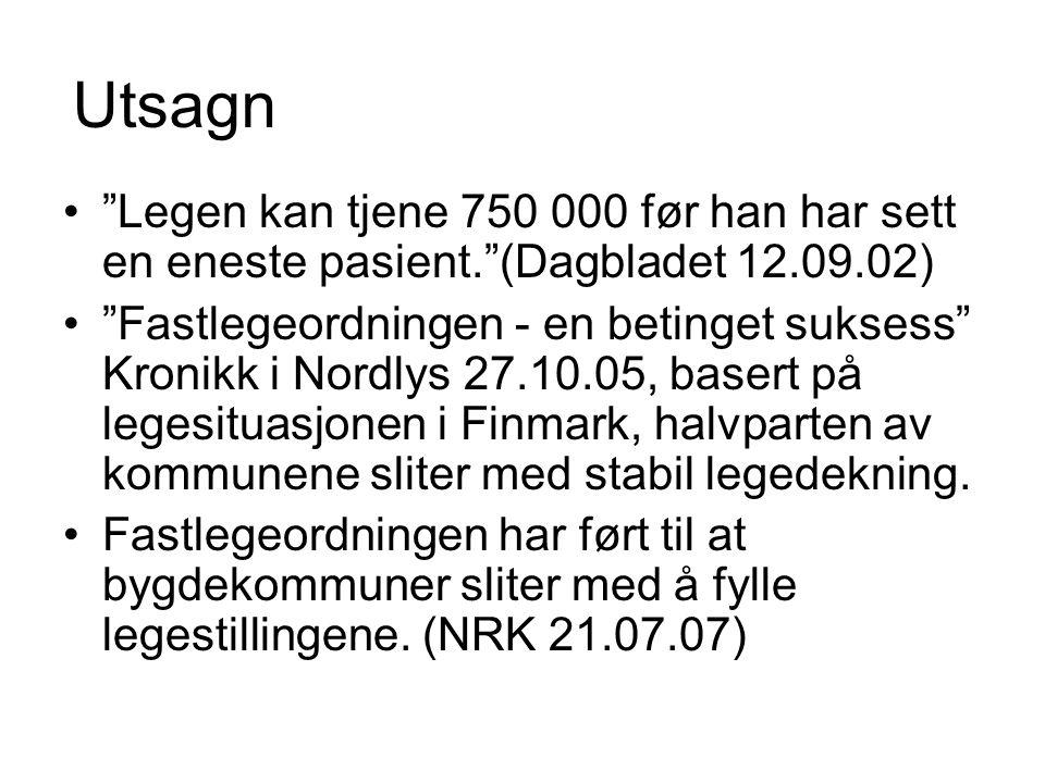 """Utsagn """"Legen kan tjene 750 000 før han har sett en eneste pasient.""""(Dagbladet 12.09.02) """"Fastlegeordningen - en betinget suksess"""" Kronikk i Nordlys 2"""