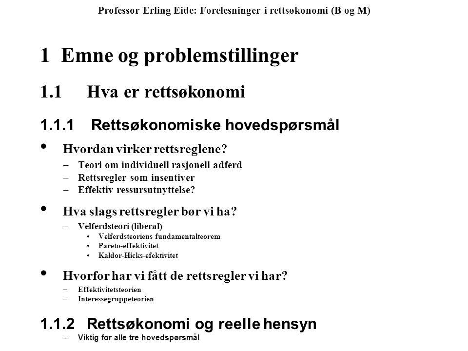 Professor Erling Eide: Forelesninger i rettsøkonomi (B og M) 1 Emne og problemstillinger 1.1Hva er rettsøkonomi 1.1.1 Rettsøkonomiske hovedspørsmål Hv