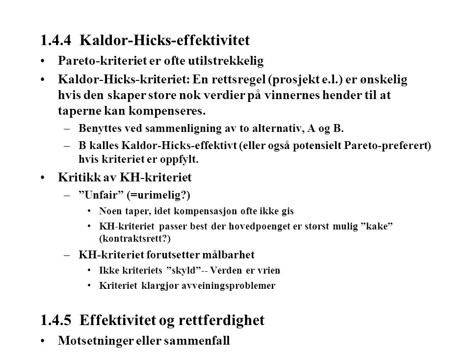 1.4.4 Kaldor-Hicks-effektivitet Pareto-kriteriet er ofte utilstrekkelig Kaldor-Hicks-kriteriet: En rettsregel (prosjekt e.l.) er ønskelig hvis den ska
