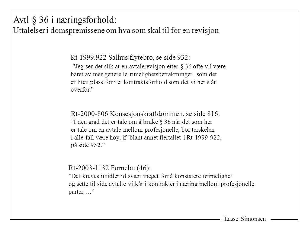 """Lasse Simonsen Avtl § 36 i næringsforhold: Uttalelser i domspremissene om hva som skal til for en revisjon Rt 1999.922 Salhus flytebro, se side 932: """""""