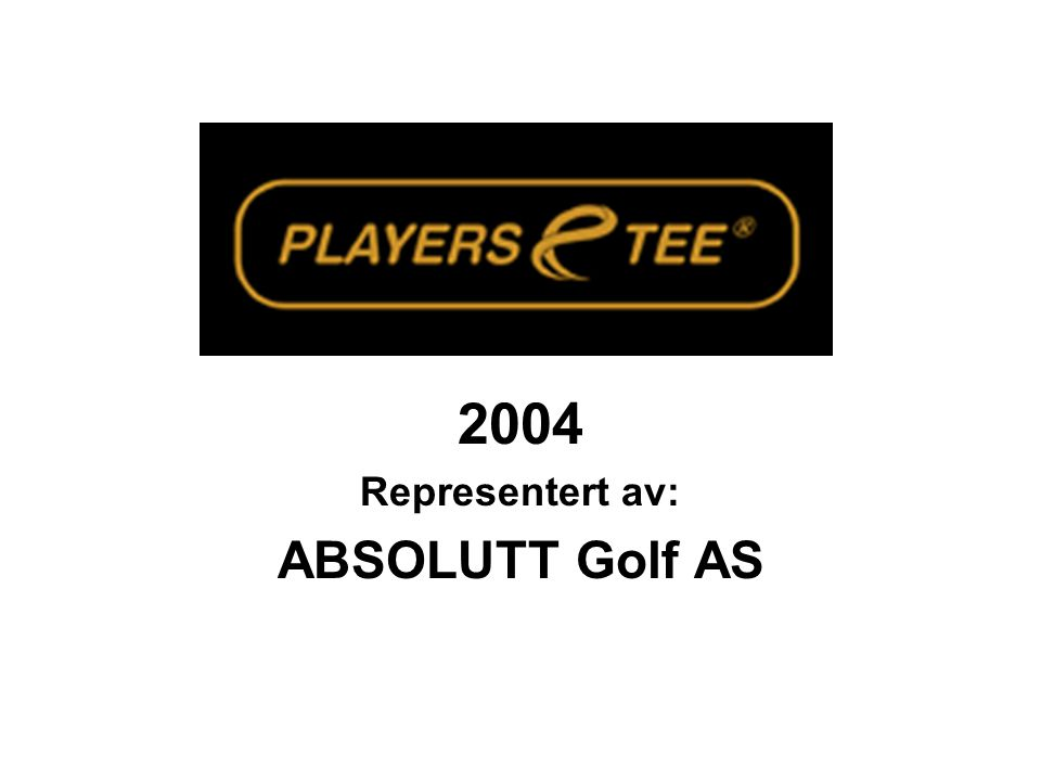 2004 Representert av: ABSOLUTT Golf AS