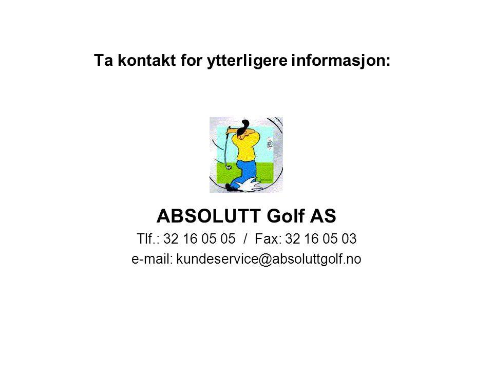 Ta kontakt for ytterligere informasjon: ABSOLUTT Golf AS Tlf.: 32 16 05 05 / Fax: 32 16 05 03 e-mail: kundeservice@absoluttgolf.no