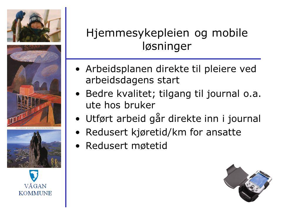 Hjemmesykepleien og mobile løsninger Arbeidsplanen direkte til pleiere ved arbeidsdagens start Bedre kvalitet; tilgang til journal o.a. ute hos bruker